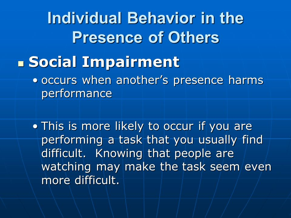 presence of others effect on behavior This page will contain information as it comes to hand on the phenomenon of the bystander effect electronic helping behavior: the virtual presence of others.