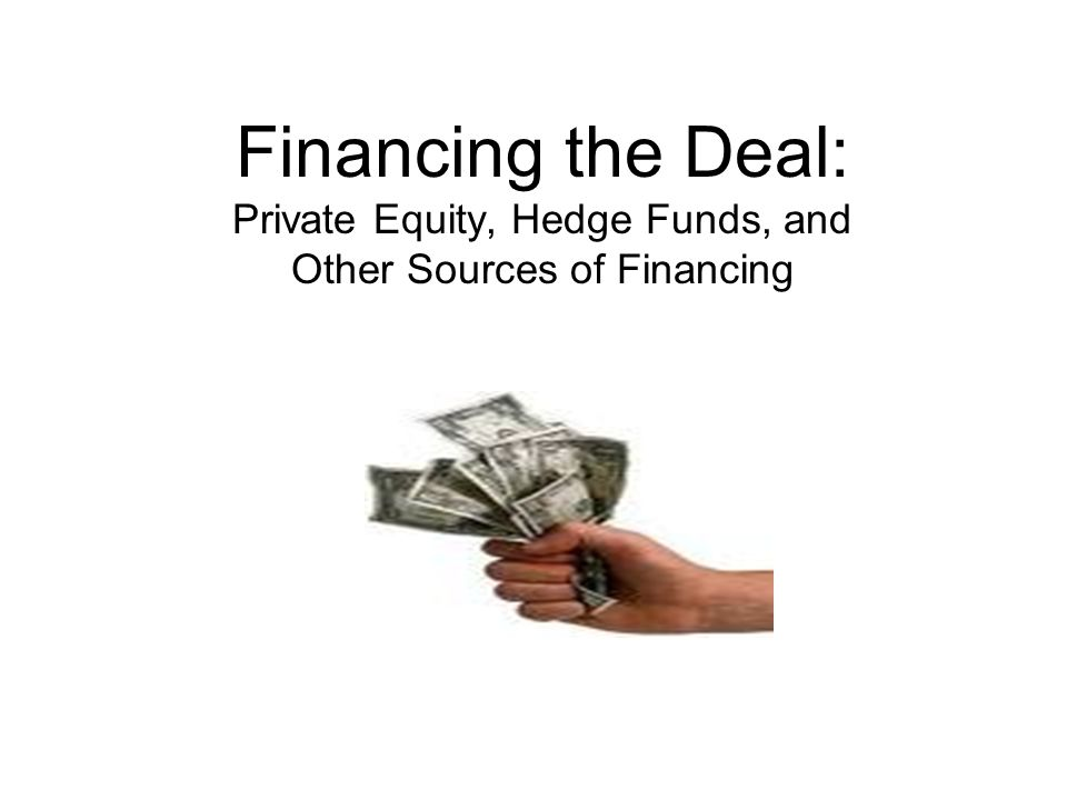 Financing the Deal: Private Equity, Hedge Funds, and Other Sources of Financing