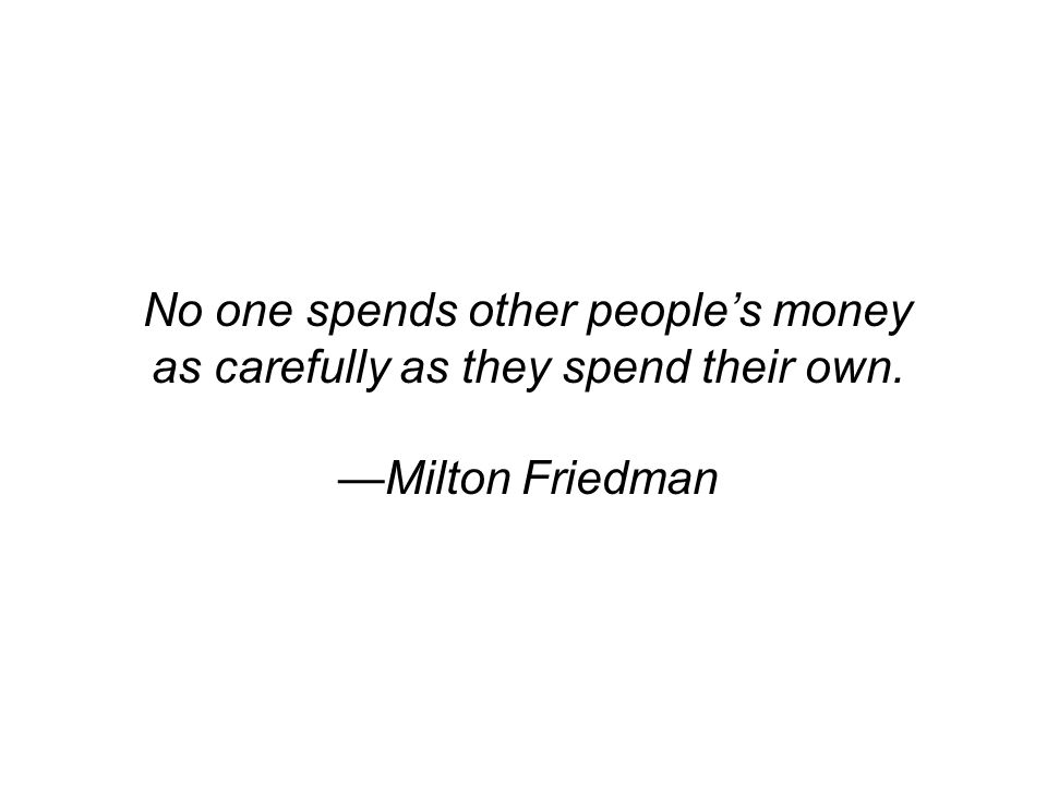 No one spends other people's money