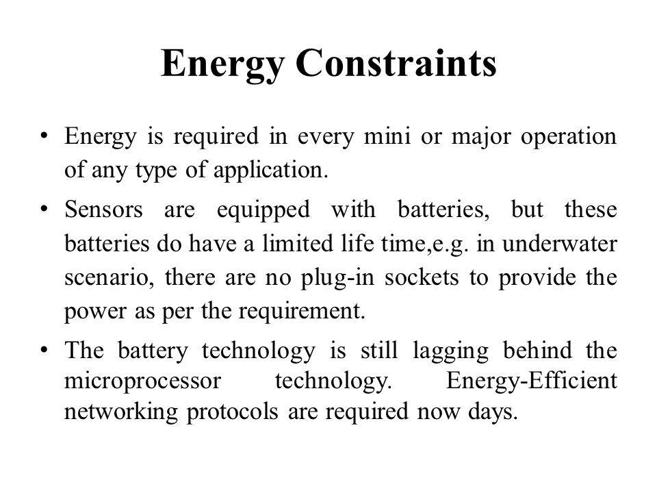 Energy Constraints Energy is required in every mini or major operation of any type of application.