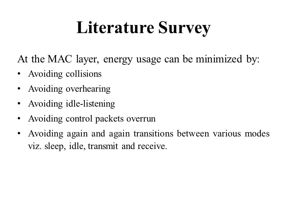 Literature Survey At the MAC layer, energy usage can be minimized by: