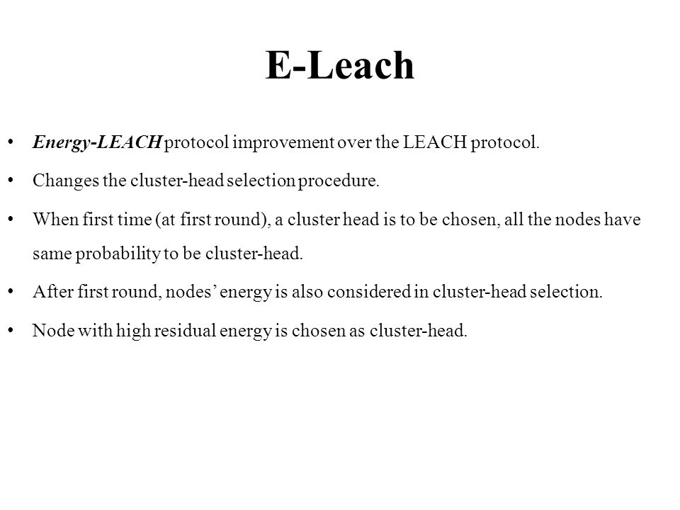E-Leach Energy-LEACH protocol improvement over the LEACH protocol.