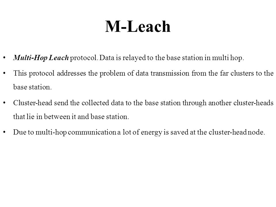 M-Leach Multi-Hop Leach protocol. Data is relayed to the base station in multi hop.