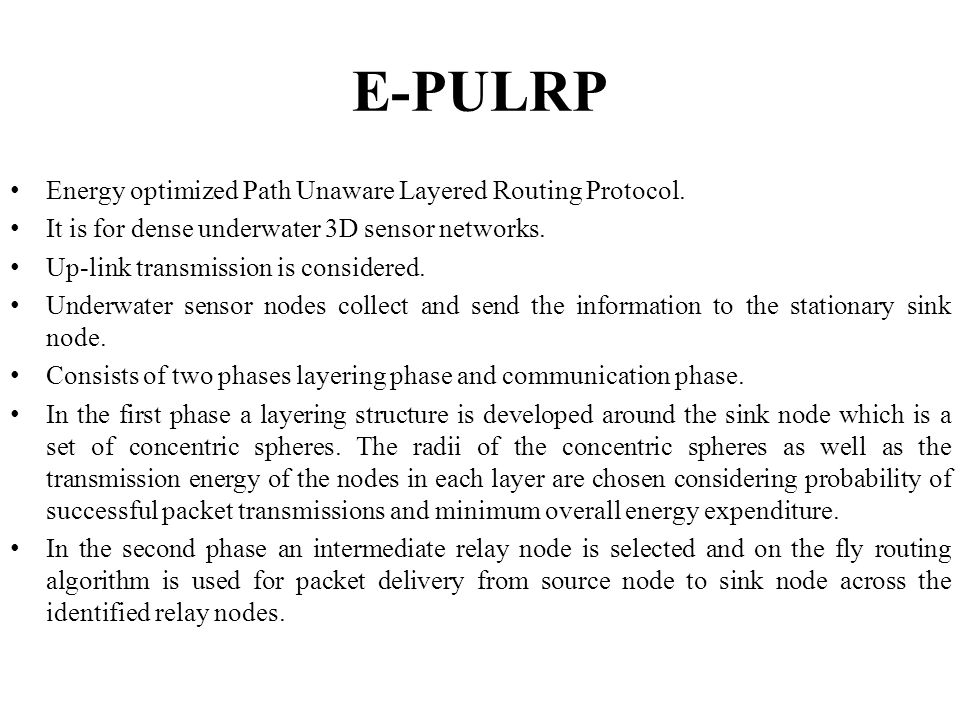 E-PULRP Energy optimized Path Unaware Layered Routing Protocol.