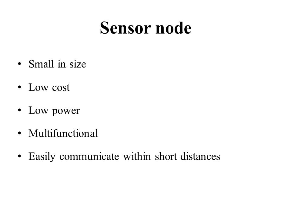 Sensor node Small in size Low cost Low power Multifunctional