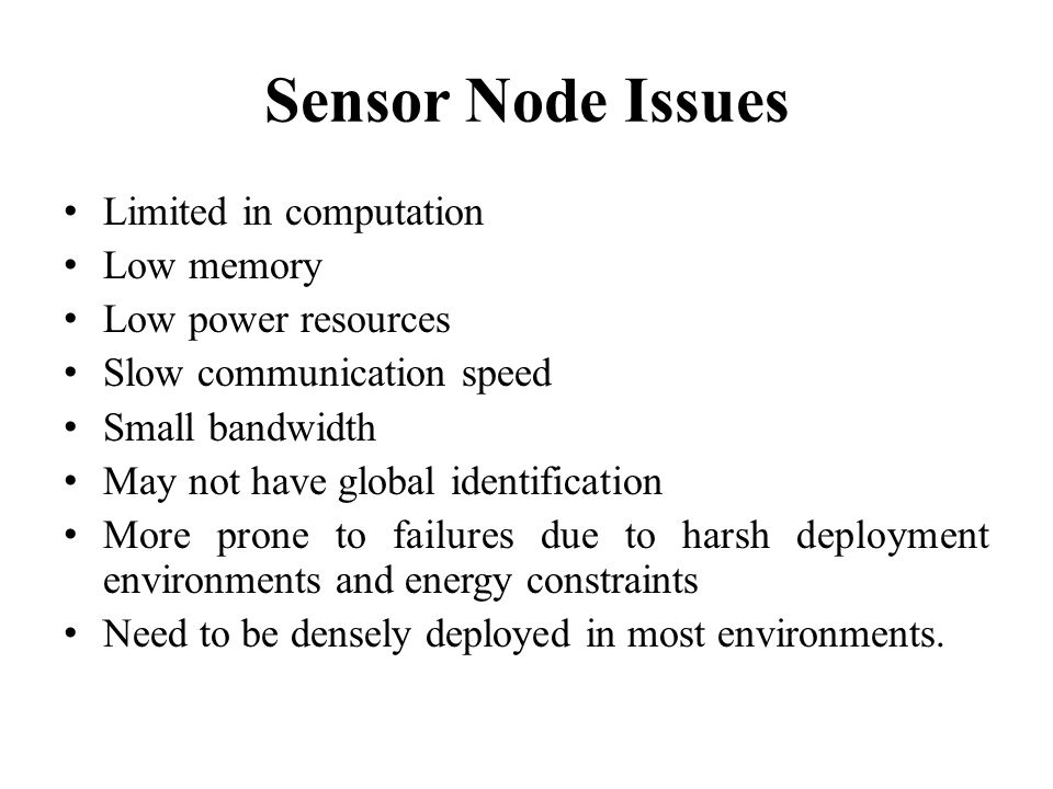 Sensor Node Issues Limited in computation Low memory
