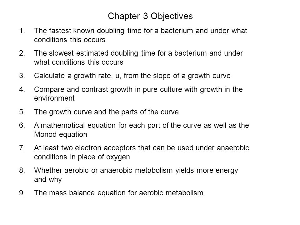 Chapter 3 Objectives The fastest known doubling time for a bacterium and under what conditions this occurs.