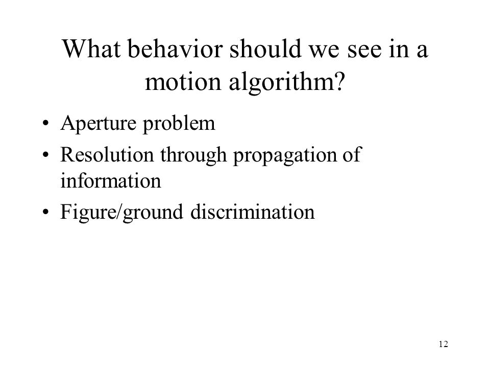 What behavior should we see in a motion algorithm
