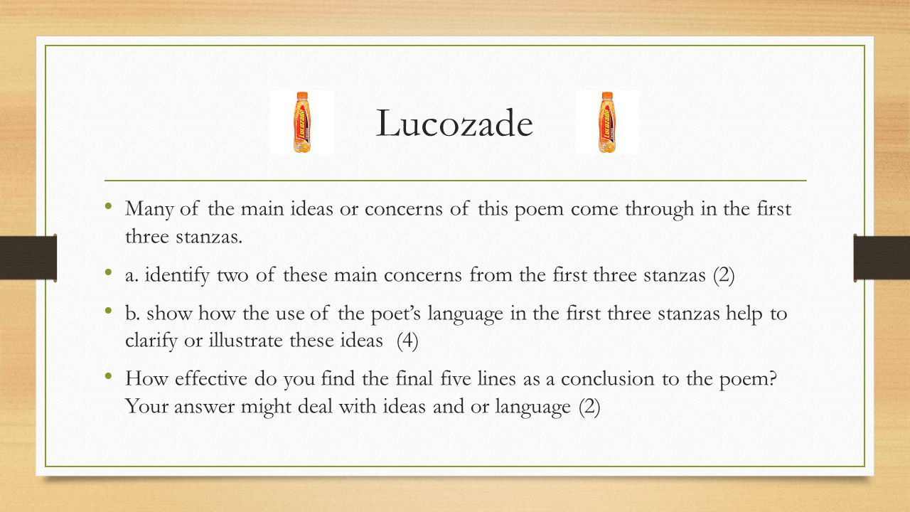 Lucozade Many of the main ideas or concerns of this poem come through in the first three stanzas.