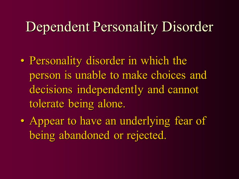 dating a dependent personality disorder Hallmarks of bpd being a borderline  when we first began dating,  taking your life back when someone you care about has borderline personality disorder.