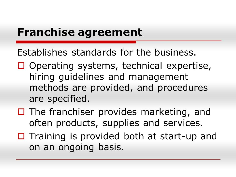 Franchise agreement Establishes standards for the business.