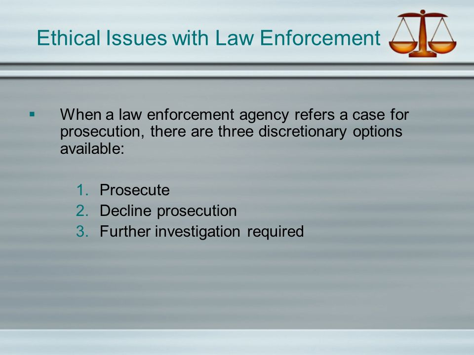 Ethical Issues with Law Enforcement