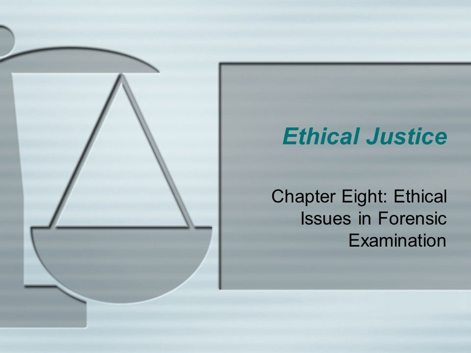 Chapter Eight: Ethical Issues in Forensic Examination