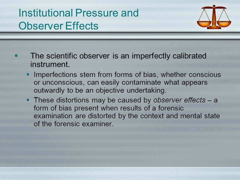 Institutional Pressure and Observer Effects