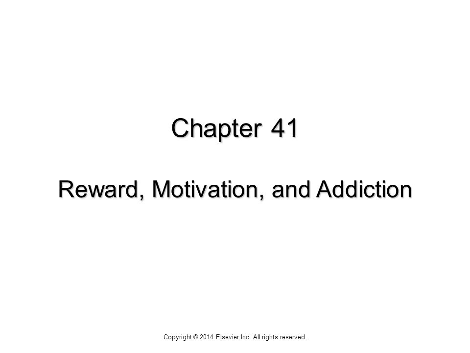 Chapter 41 Reward, Motivation, and Addiction