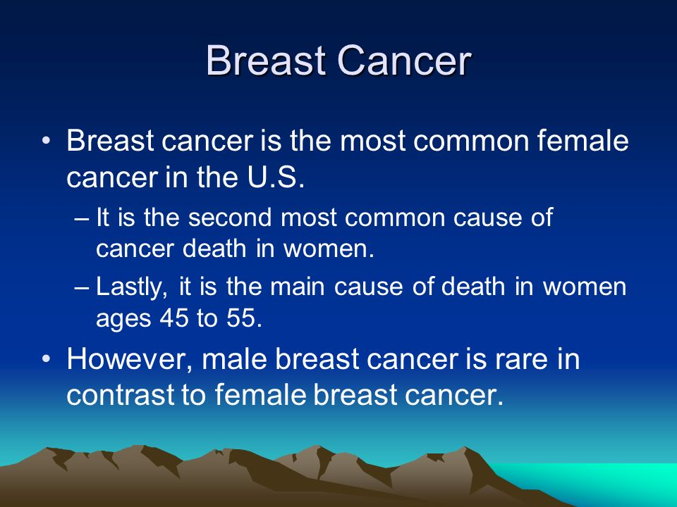 Breast Cancer Breast cancer is the most common female cancer in the U.S. It is the second most common cause of cancer death in women.