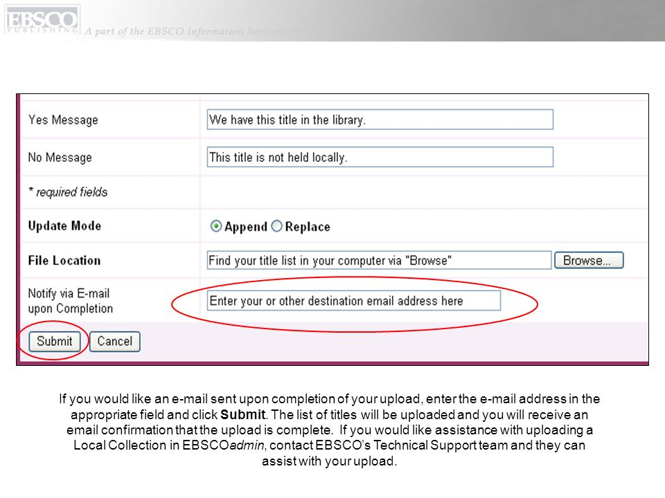 If you would like an e-mail sent upon completion of your upload, enter the e-mail address in the appropriate field and click Submit.