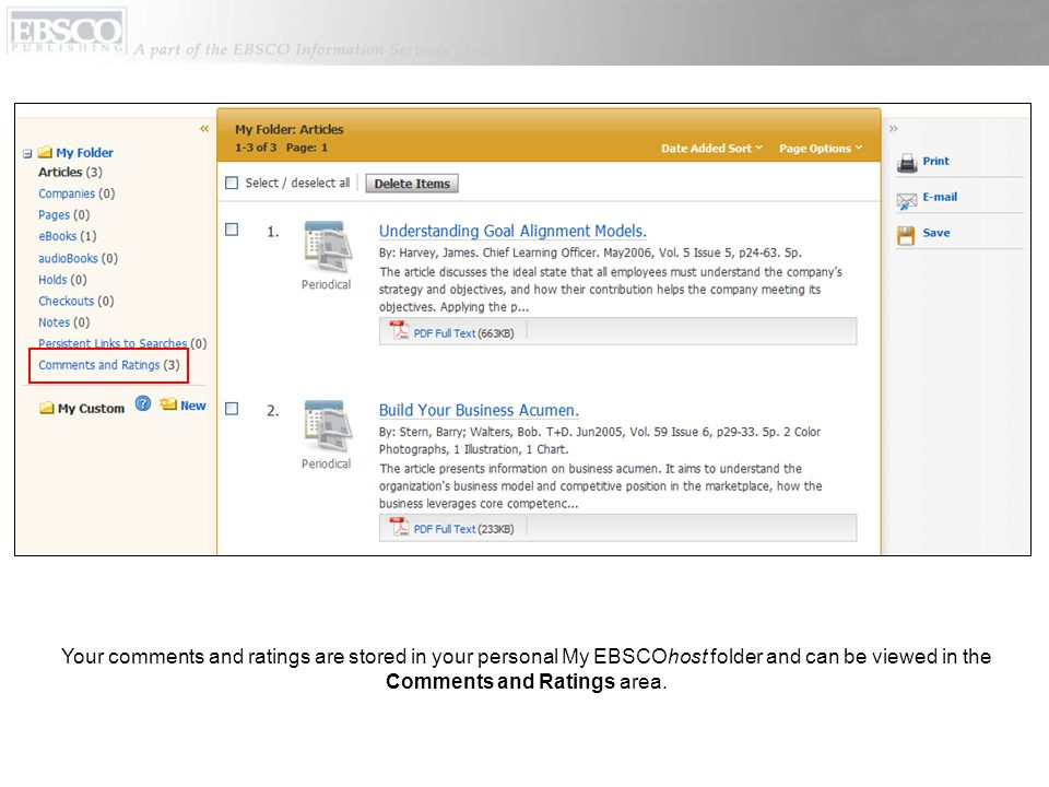 Your comments and ratings are stored in your personal My EBSCOhost folder and can be viewed in the Comments and Ratings area.