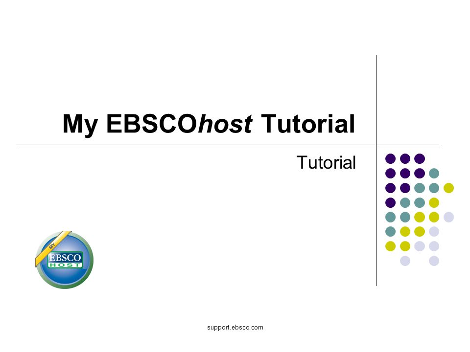 My EBSCOhost Tutorial Tutorial support.ebsco.com