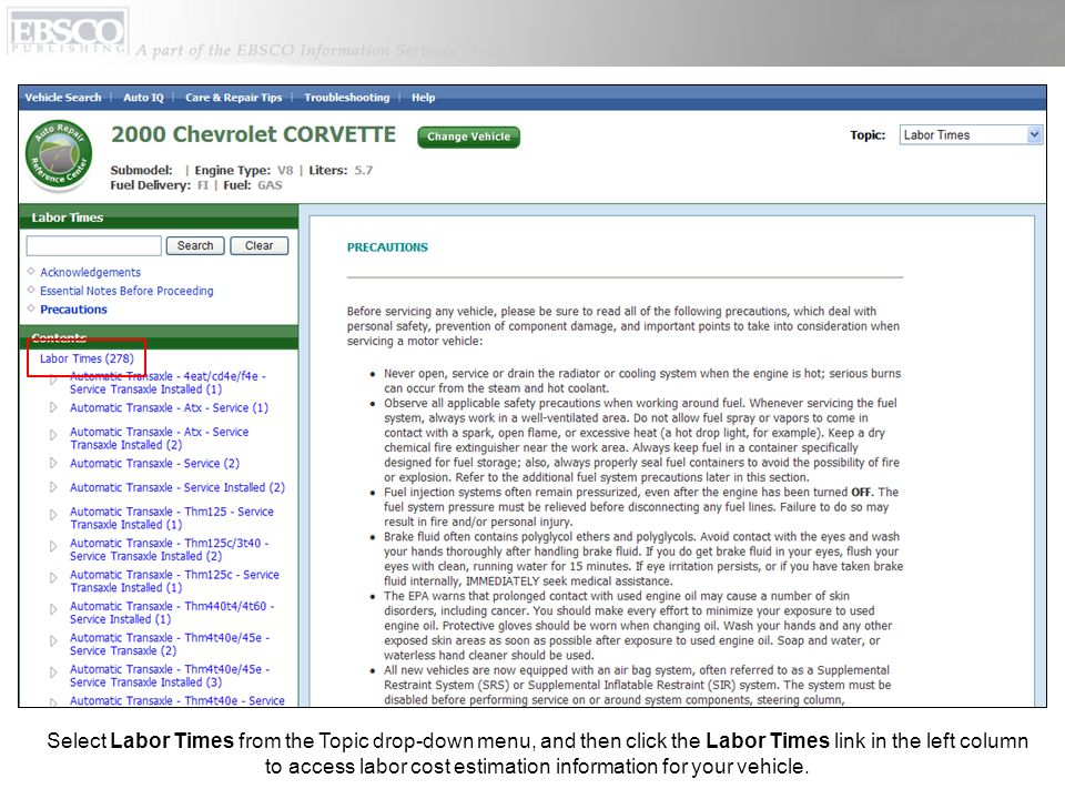 Select Labor Times from the Topic drop-down menu, and then click the Labor Times link in the left column to access labor cost estimation information for your vehicle.