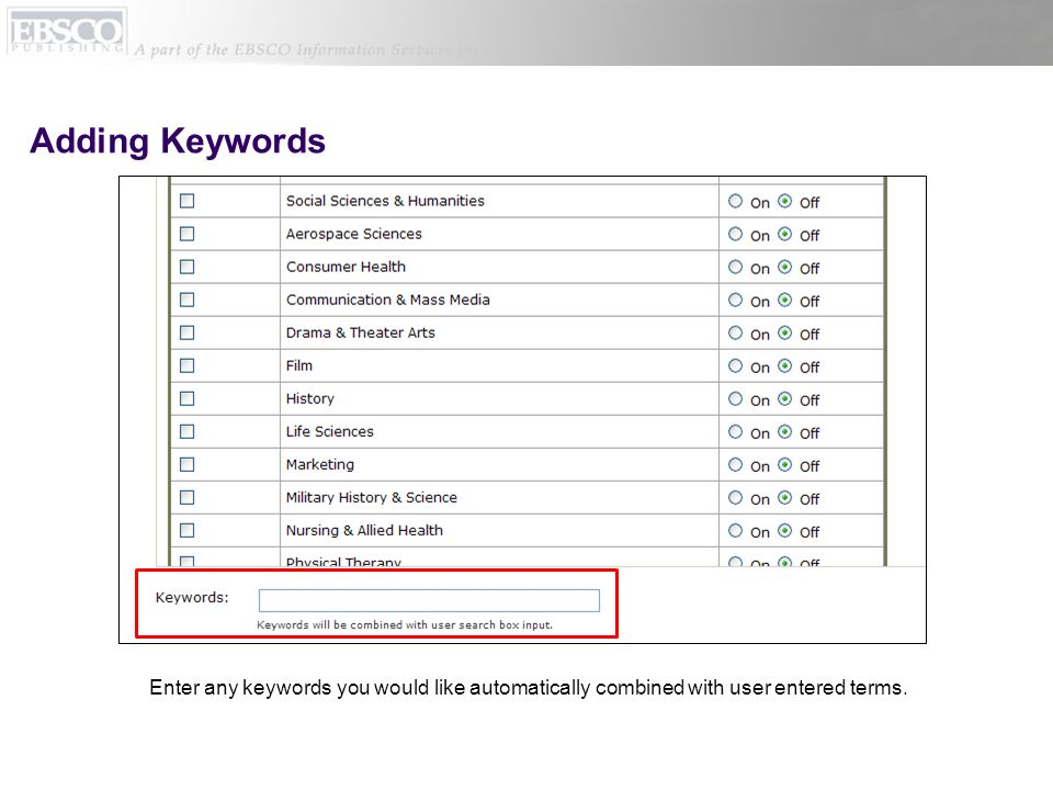 Adding Keywords Enter any keywords you would like automatically combined with user entered terms.