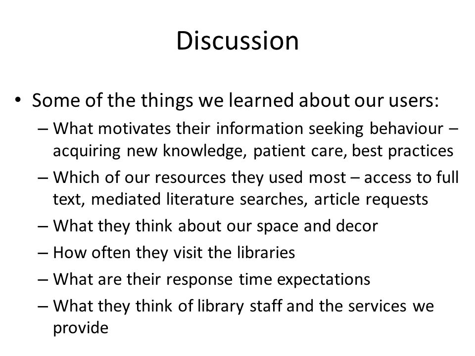 Discussion Some of the things we learned about our users: