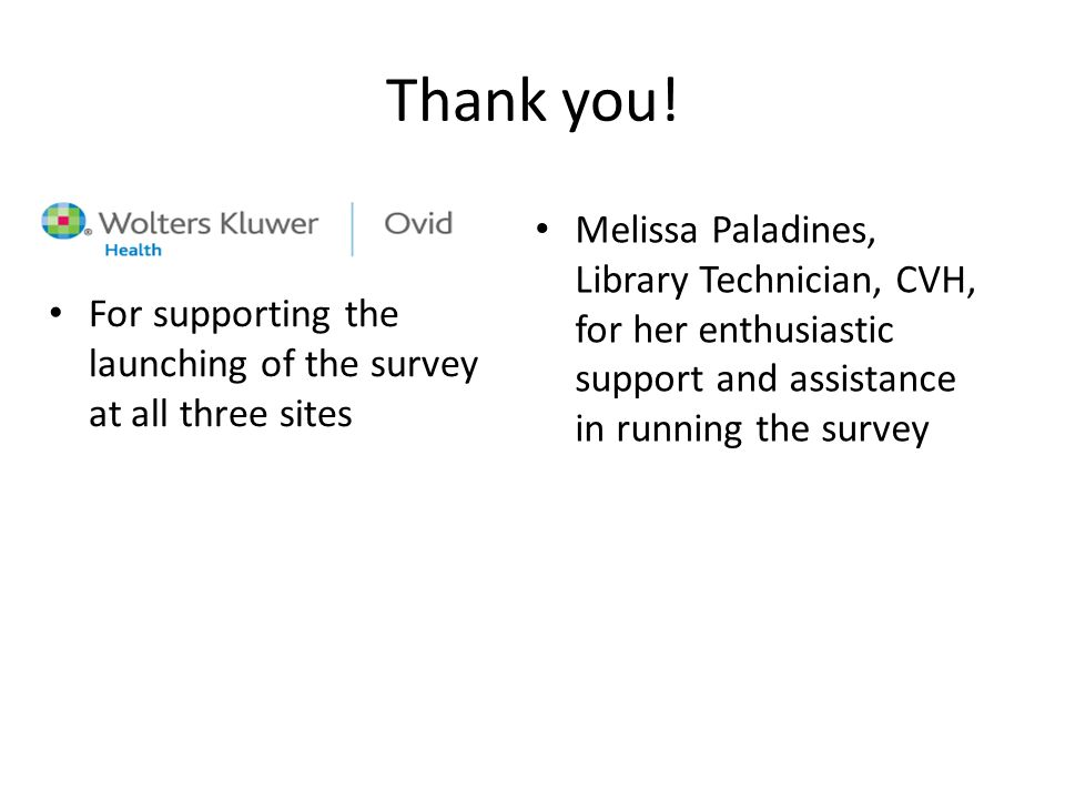Thank you! Melissa Paladines, Library Technician, CVH, for her enthusiastic support and assistance in running the survey.