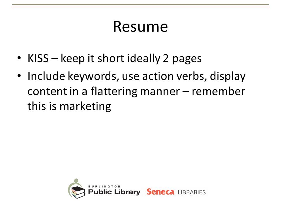 Resume KISS – keep it short ideally 2 pages