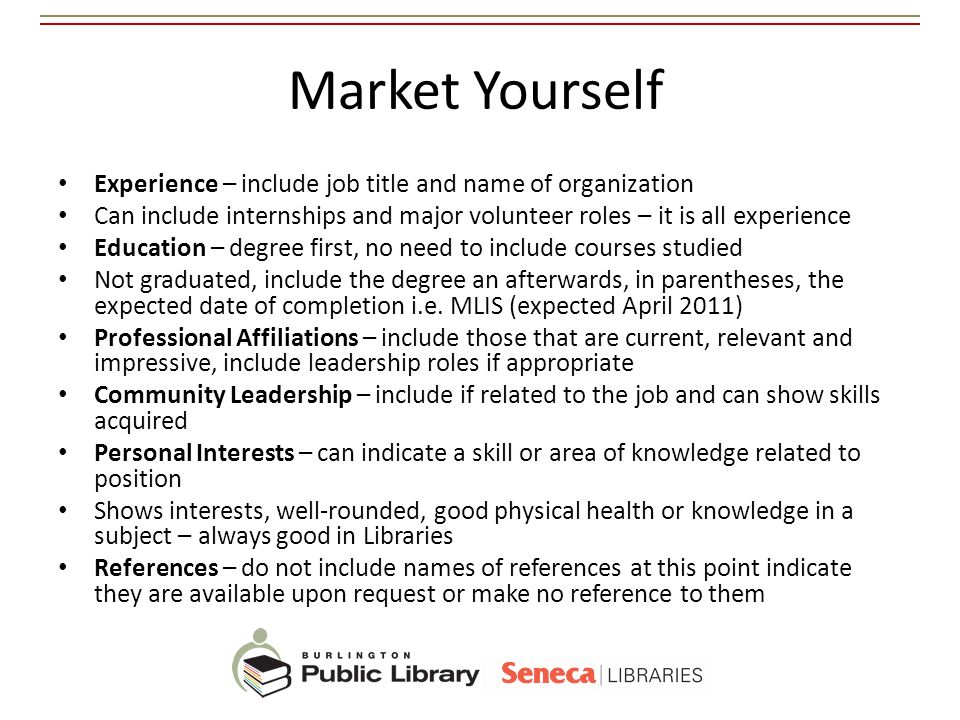 Market Yourself Experience – include job title and name of organization. Can include internships and major volunteer roles – it is all experience.
