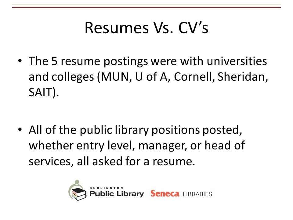 Resumes Vs. CV's The 5 resume postings were with universities and colleges (MUN, U of A, Cornell, Sheridan, SAIT).