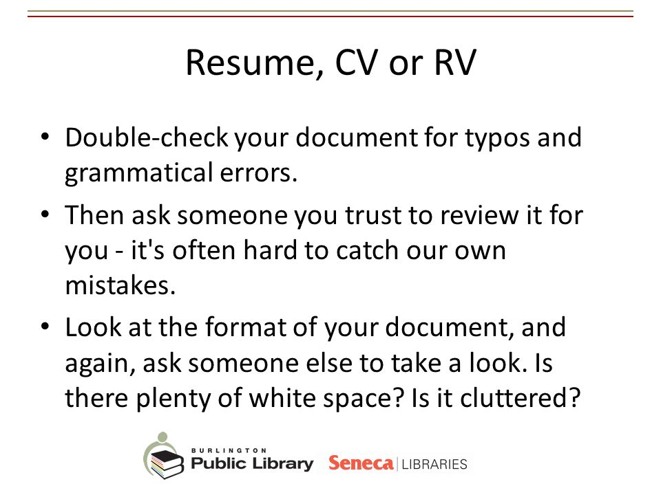 Resume, CV or RV Double-check your document for typos and grammatical errors.