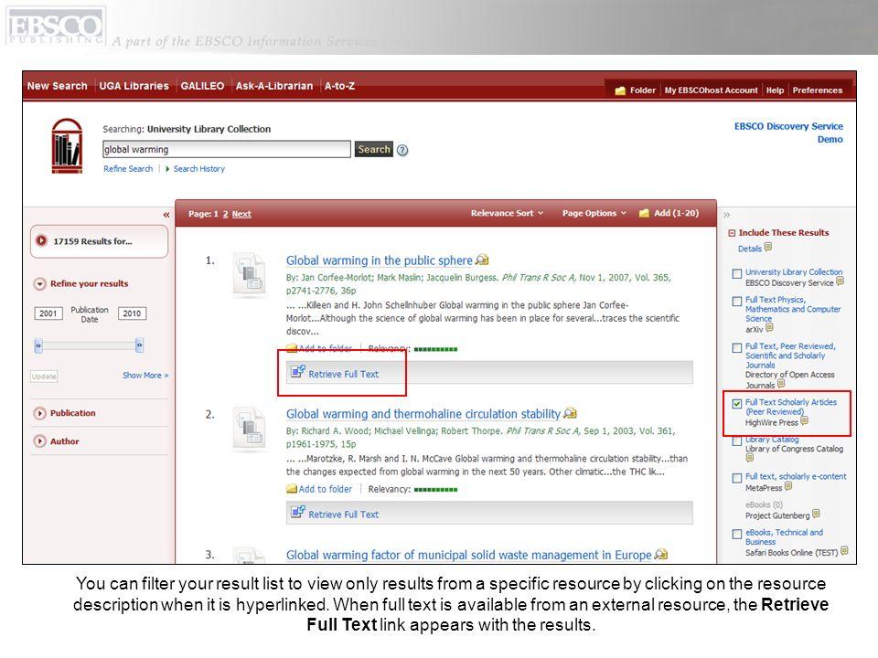 Vous pouvez filtrer vos résultats pour voir uniquement ceux provenant d'une ressource spécifique en cliquant sur la description de la ressource quand elle contient un hyperlien. Lorsque le texte intégral est disponible d'une source externe, le lien Retrieve Full Text/Récupérer le Texte Intégral apparaît avec les résultats.