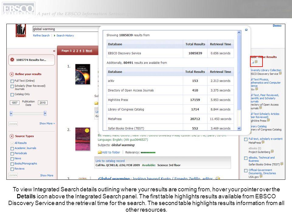 Pour afficher les détails décrivant d'où viennent vos résultats, passez votre curseur sur l'icône Détails au dessus du panneau Integrated Search. Le premier tableau met en évidence les résultats disponibles à partir d'EBSCO Discovery Service ainsi que le temps de récupérations pour la recherche. Le second tableau précise les informations sur les résultats provenant de toutes les autres ressources.