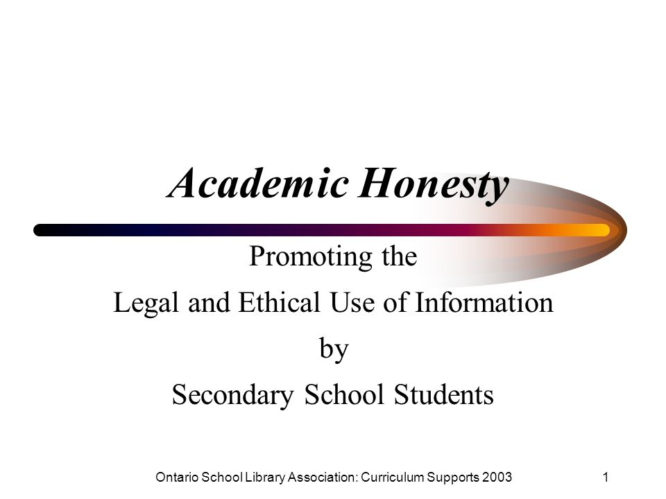 Academic Honesty Promoting the Legal and Ethical Use of Information by