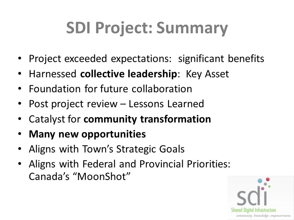 SDI Project: Summary Project exceeded expectations: significant benefits. Harnessed collective leadership: Key Asset.