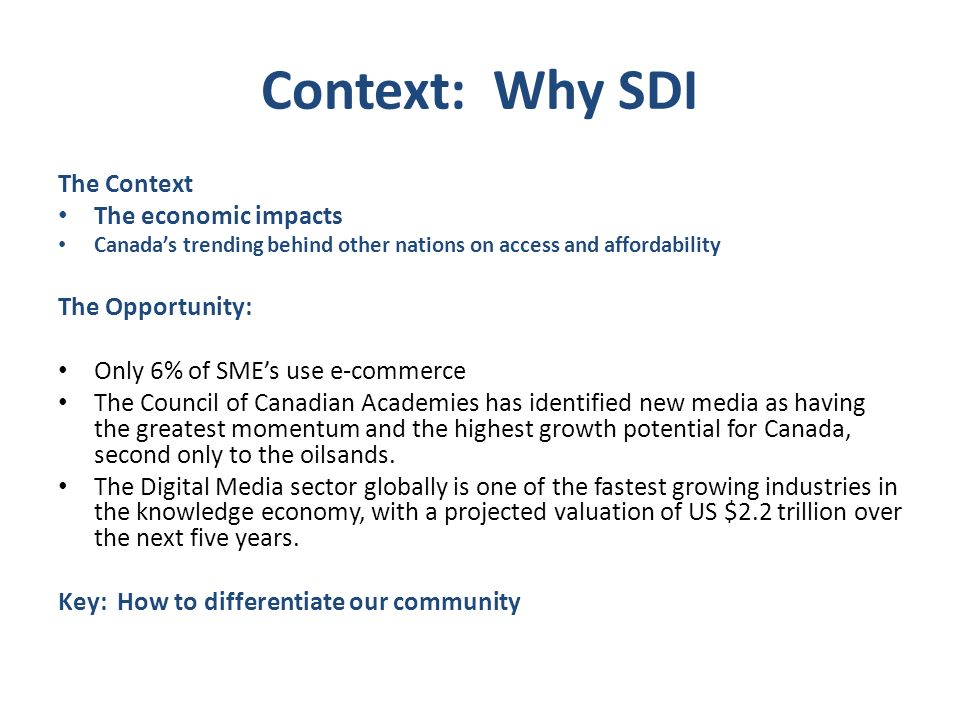Context: Why SDI The Context The economic impacts The Opportunity: