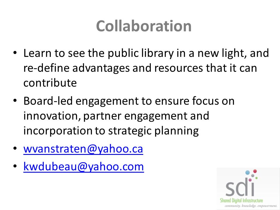 Collaboration Learn to see the public library in a new light, and re-define advantages and resources that it can contribute.