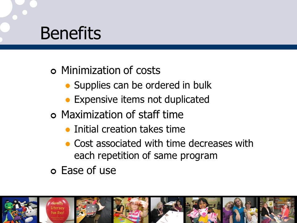 Benefits Minimization of costs Maximization of staff time Ease of use