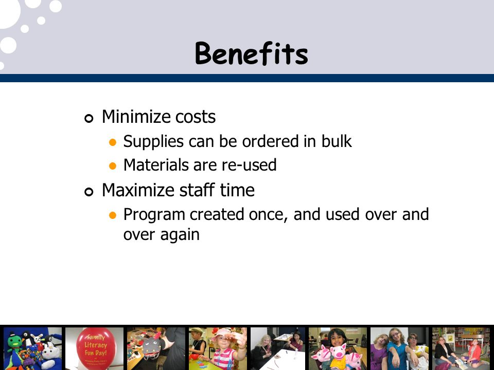 Benefits Minimize costs Maximize staff time
