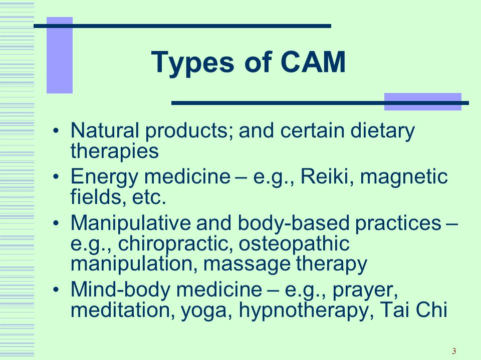 Types of CAM Natural products; and certain dietary therapies