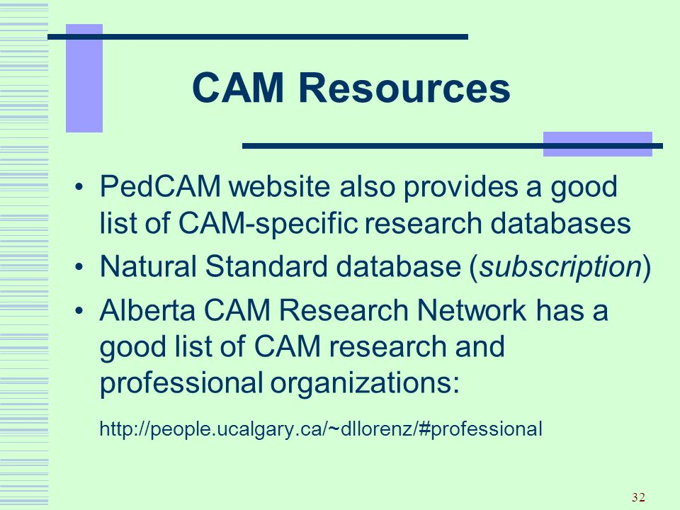 CAM Resources PedCAM website also provides a good list of CAM-specific research databases. Natural Standard database (subscription)