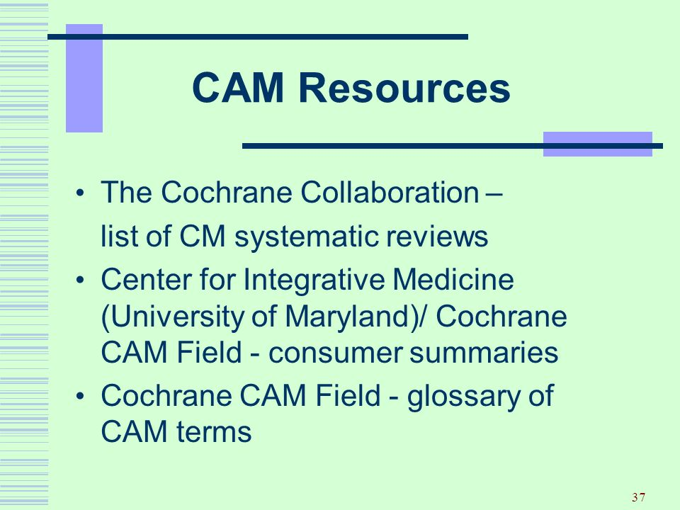 CAM Resources The Cochrane Collaboration –