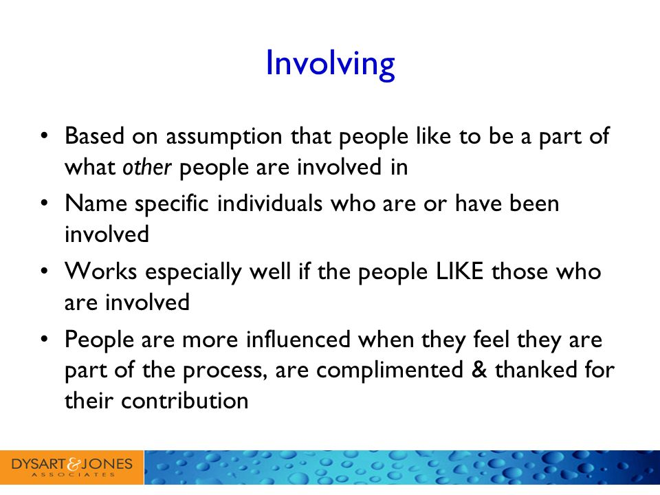 Involving Based on assumption that people like to be a part of what other people are involved in.