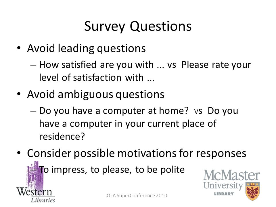 Survey Questions Avoid leading questions Avoid ambiguous questions