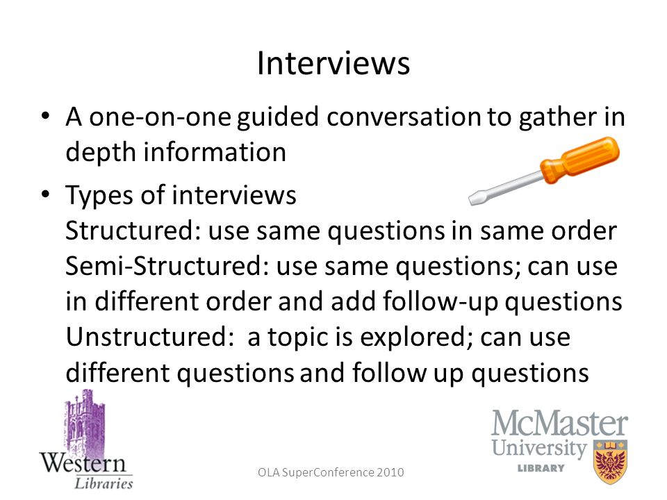 Interviews A one-on-one guided conversation to gather in depth information.