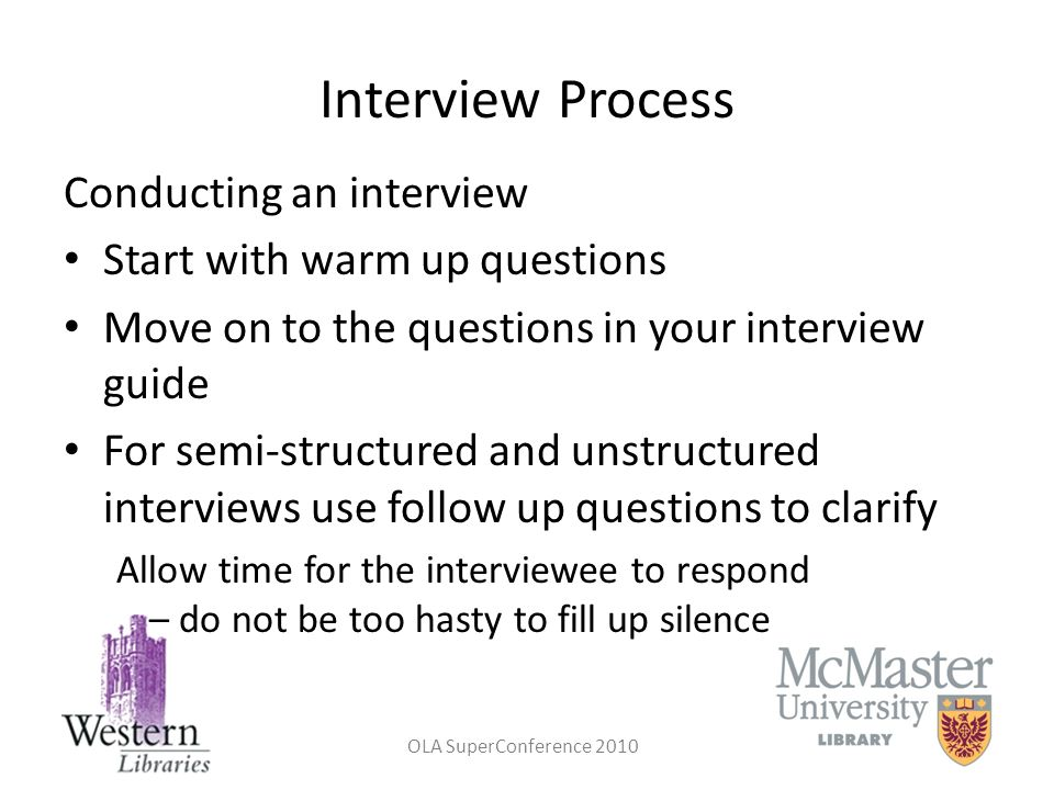 Interview Process Conducting an interview Start with warm up questions