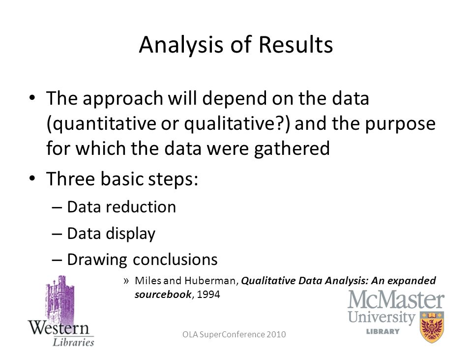 Analysis of Results The approach will depend on the data (quantitative or qualitative ) and the purpose for which the data were gathered.
