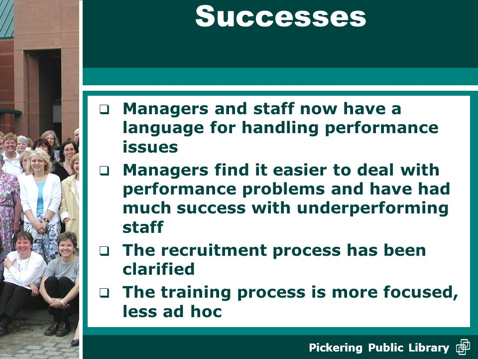 Successes Managers and staff now have a language for handling performance issues.
