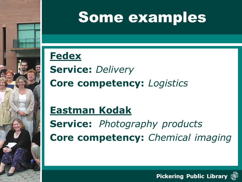 Some examples Fedex Service: Delivery Core competency: Logistics