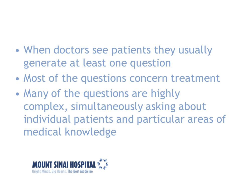 When doctors see patients they usually generate at least one question